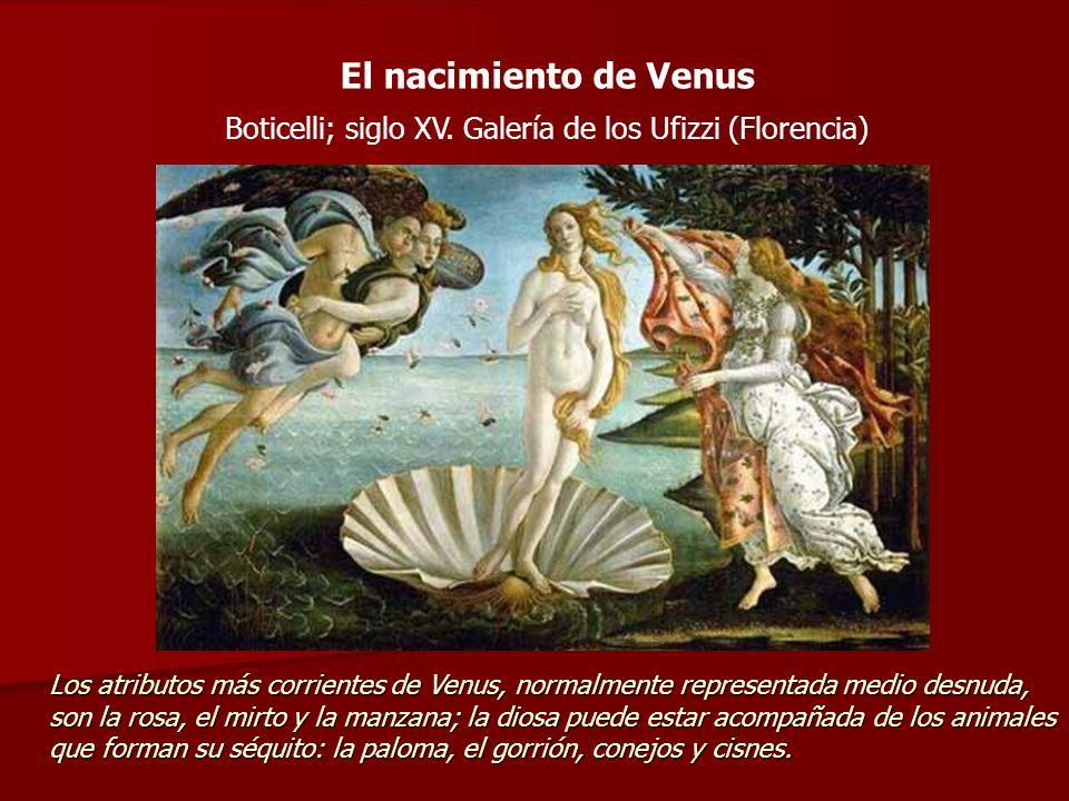 El nacimiento de Venus Boticelli; siglo XV. Galería de los Ufizzi (Florencia) Los atributos más corrientes de Venus, normalmente representada medio de