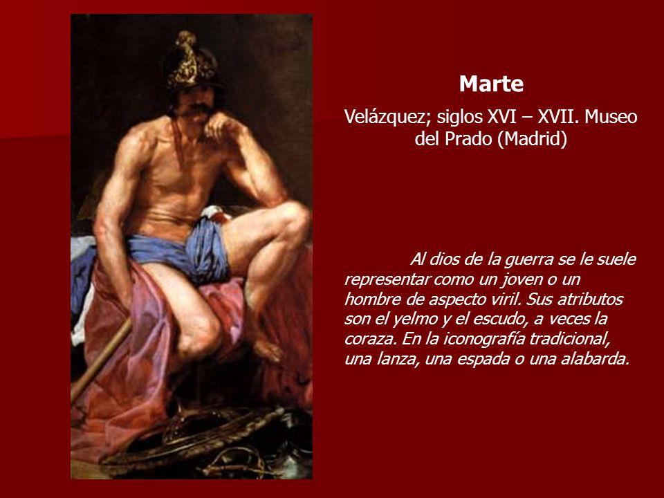 Marte Velázquez; siglos XVI – XVII. Museo del Prado (Madrid) Al dios de la guerra se le suele representar como un joven o un hombre de aspecto viril.