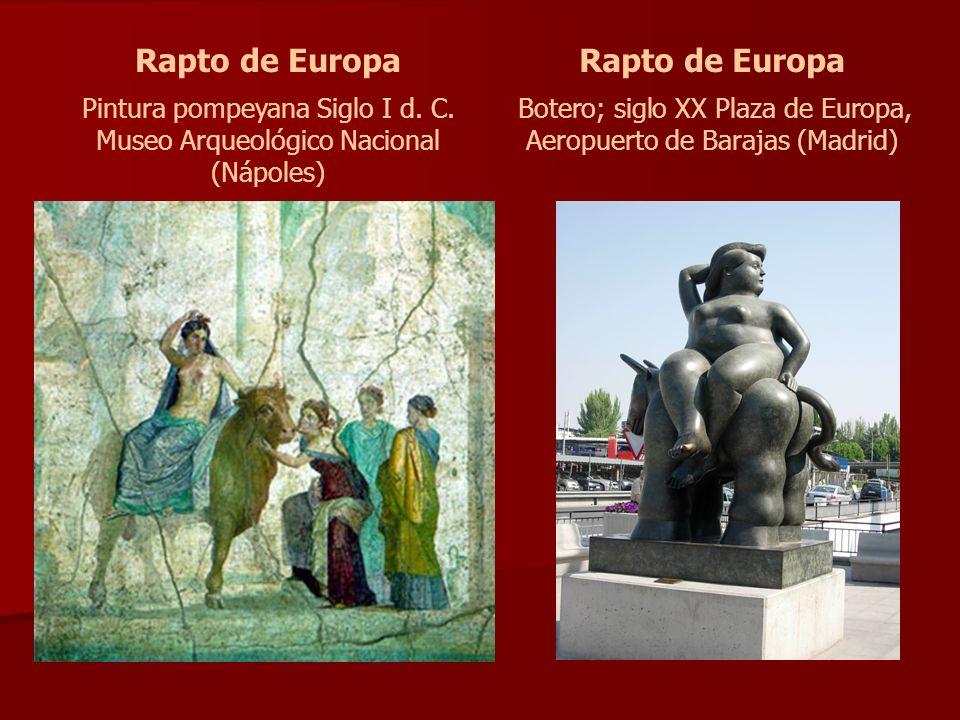 Rapto de Europa Pintura pompeyana Siglo I d. C. Museo Arqueológico Nacional (Nápoles) Rapto de Europa Botero; siglo XX Plaza de Europa, Aeropuerto de