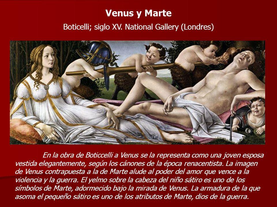 Venus y Marte Boticelli; siglo XV. National Gallery (Londres) En la obra de Boticcelli a Venus se la representa como una joven esposa vestida elegante