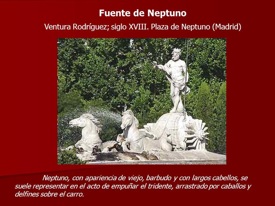 Fuente de Neptuno Ventura Rodríguez; siglo XVIII. Plaza de Neptuno (Madrid) Neptuno, con apariencia de viejo, barbudo y con largos cabellos, se suele