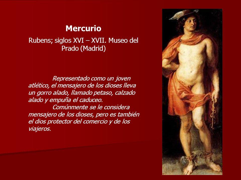 Mercurio Rubens; siglos XVI – XVII. Museo del Prado (Madrid) Representado como un joven atlético, el mensajero de los dioses lleva un gorro alado, lla