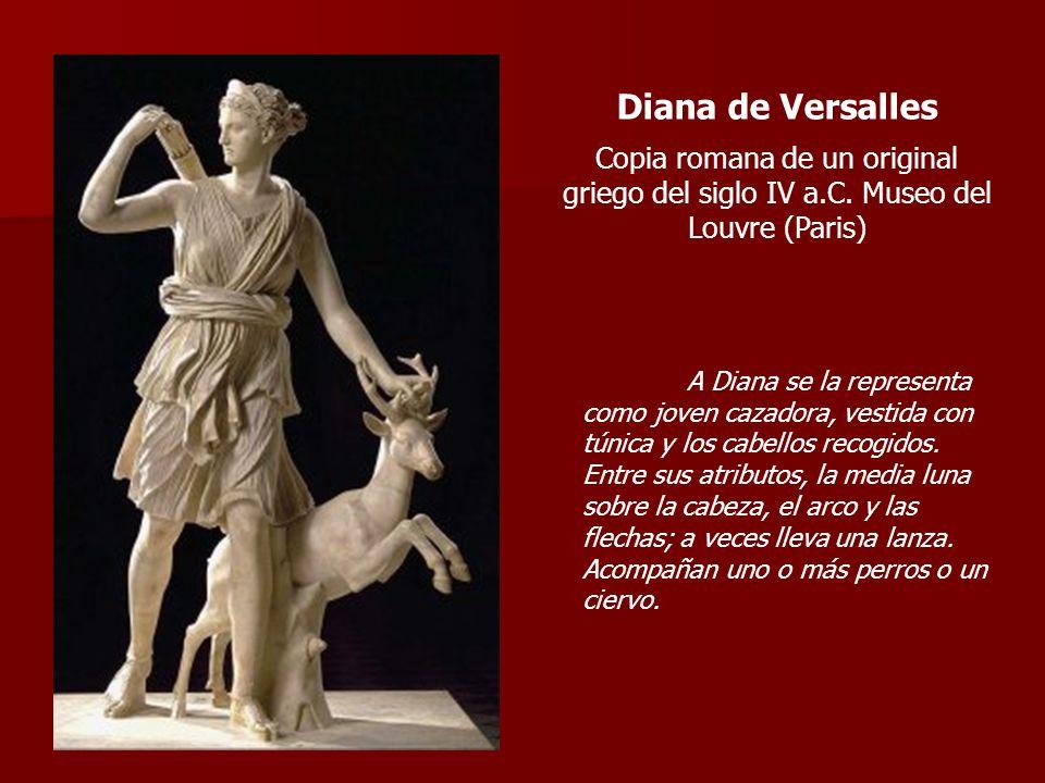 Diana de Versalles Copia romana de un original griego del siglo IV a.C. Museo del Louvre (Paris) A Diana se la representa como joven cazadora, vestida