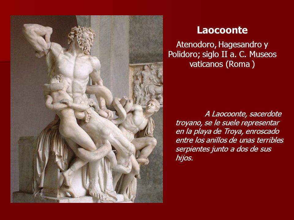Laocoonte Atenodoro, Hagesandro y Polidoro; siglo II a. C. Museos vaticanos (Roma ) A Laocoonte, sacerdote troyano, se le suele representar en la play