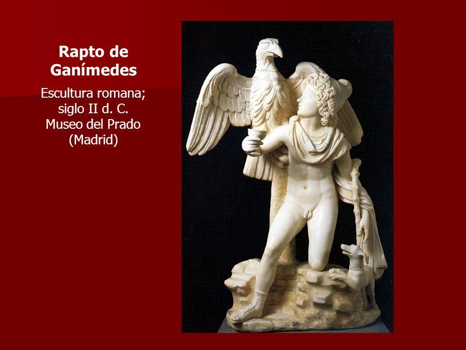 Rapto de Ganímedes Escultura romana; siglo II d. C. Museo del Prado (Madrid)