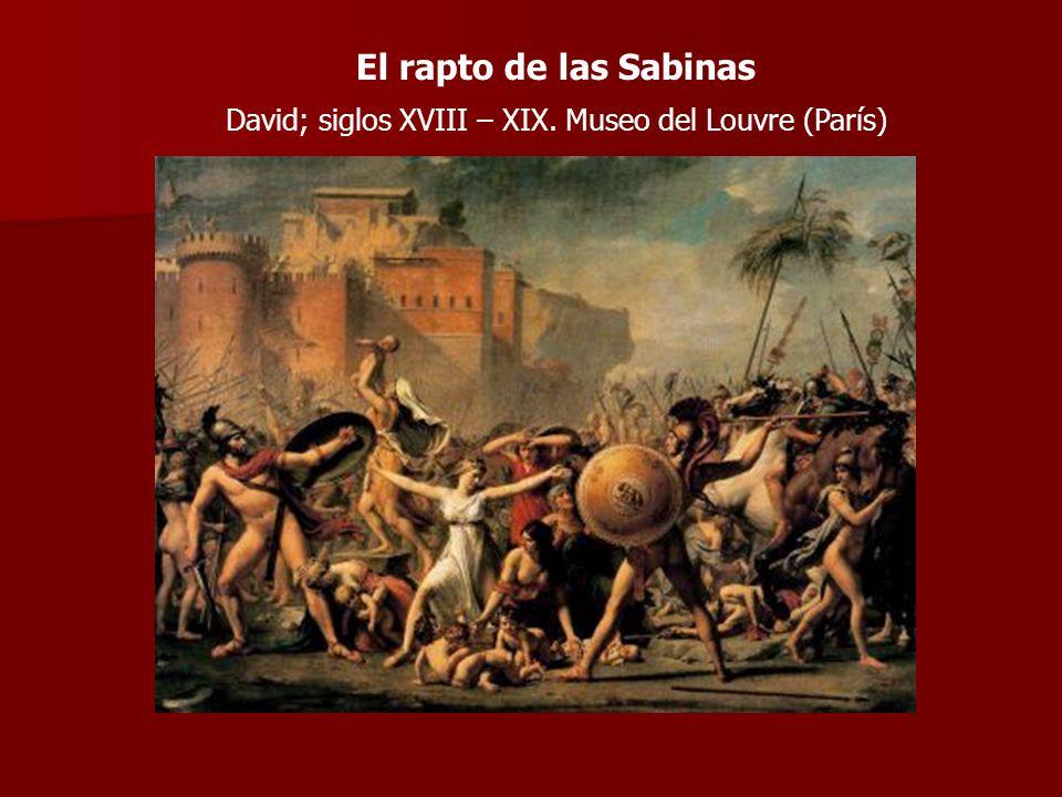 El rapto de las Sabinas David; siglos XVIII – XIX. Museo del Louvre (París)