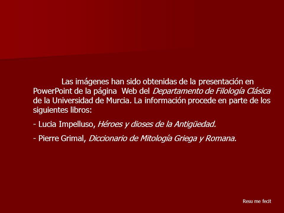 Las imágenes han sido obtenidas de la presentación en PowerPoint de la página Web del Departamento de Filología Clásica de la Universidad de Murcia. L