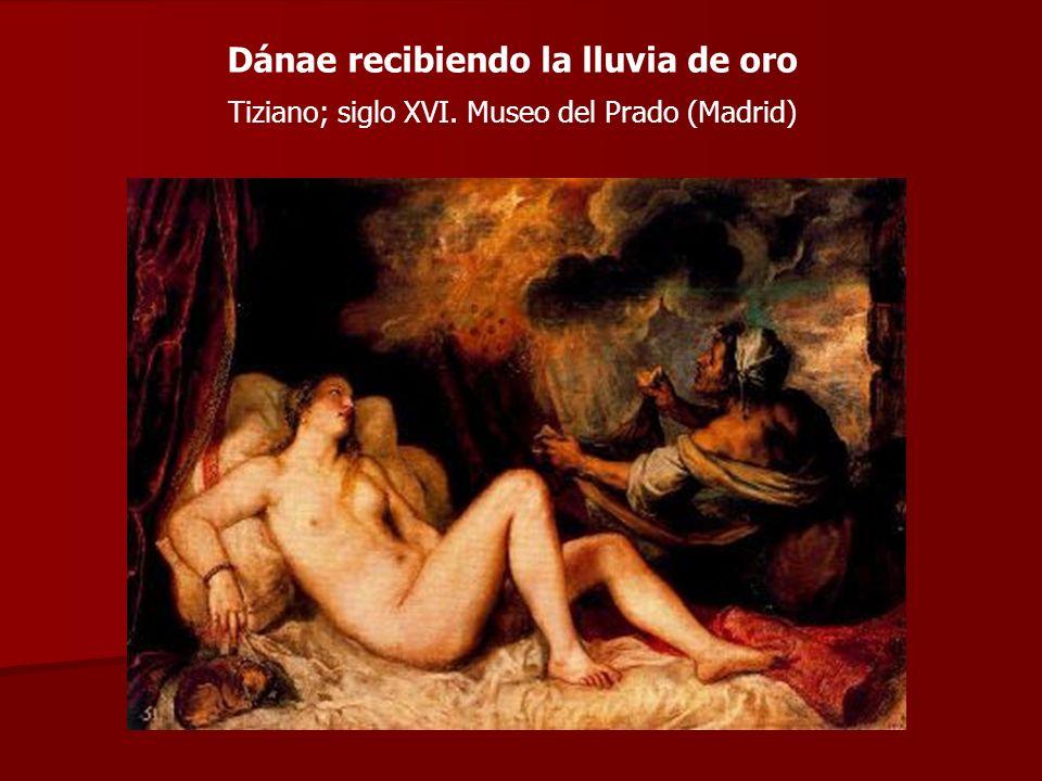 Dánae recibiendo la lluvia de oro Tiziano; siglo XVI. Museo del Prado (Madrid)