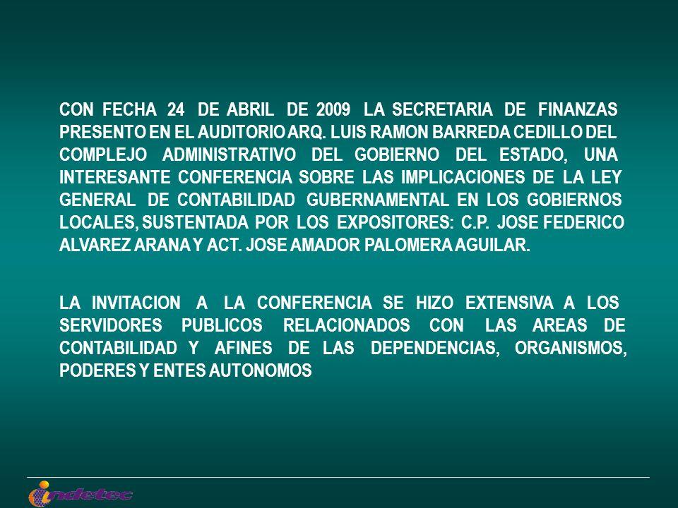 CON FECHA 24 DE ABRIL DE 2009 LA SECRETARIA DE FINANZAS PRESENTO EN EL AUDITORIO ARQ. LUIS RAMON BARREDA CEDILLO DEL COMPLEJO ADMINISTRATIVO DEL GOBIE