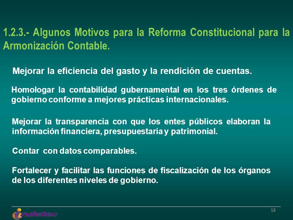 16 1.2.3.- Algunos Motivos para la Reforma Constitucional para la Armonización Contable. Mejorar la transparencia con que los entes públicos elaboran