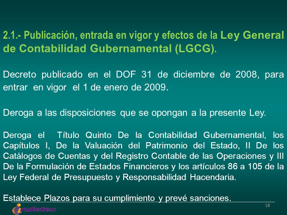 18 2.1.- Publicación, entrada en vigor y efectos de la Ley General de Contabilidad Gubernamental (LGCG). Decreto publicado en el DOF 31 de diciembre d