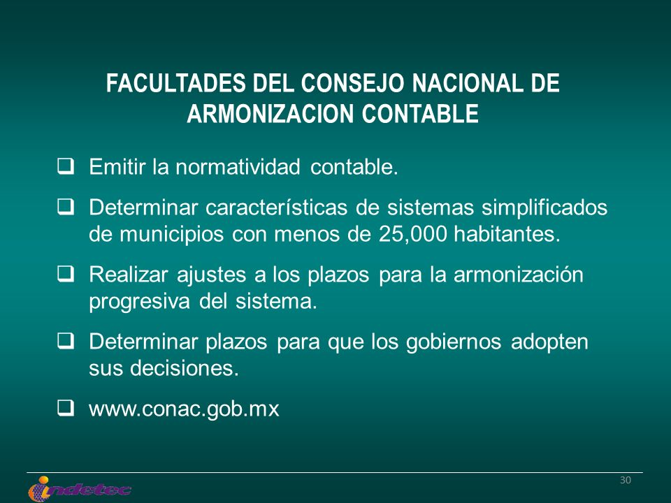 30 FACULTADES DEL CONSEJO NACIONAL DE ARMONIZACION CONTABLE Emitir la normatividad contable. Determinar características de sistemas simplificados de m