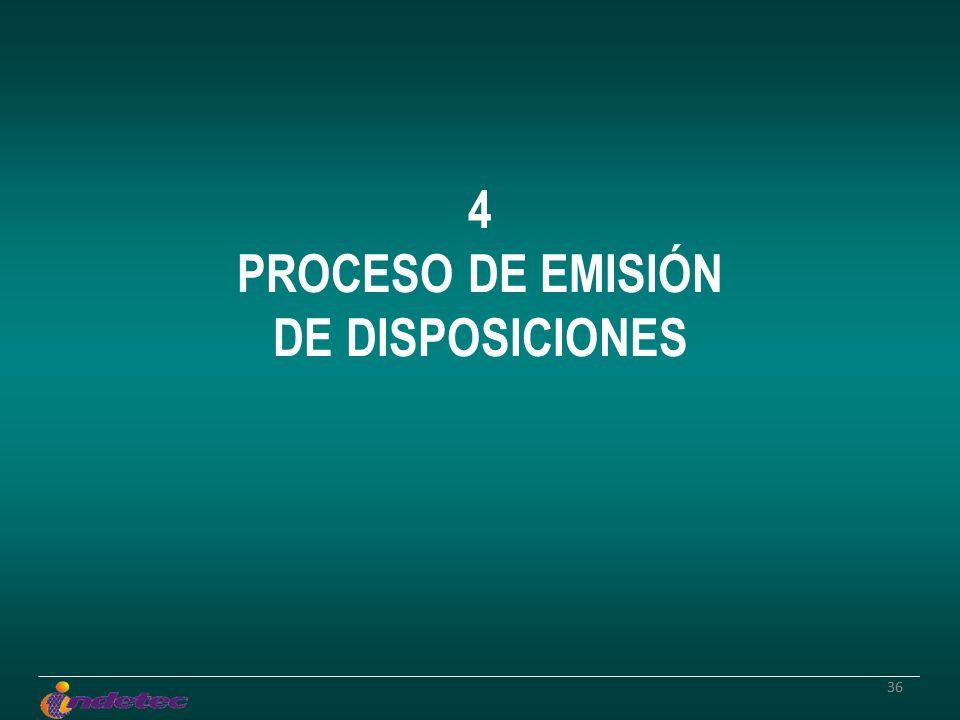 36 4 PROCESO DE EMISIÓN DE DISPOSICIONES