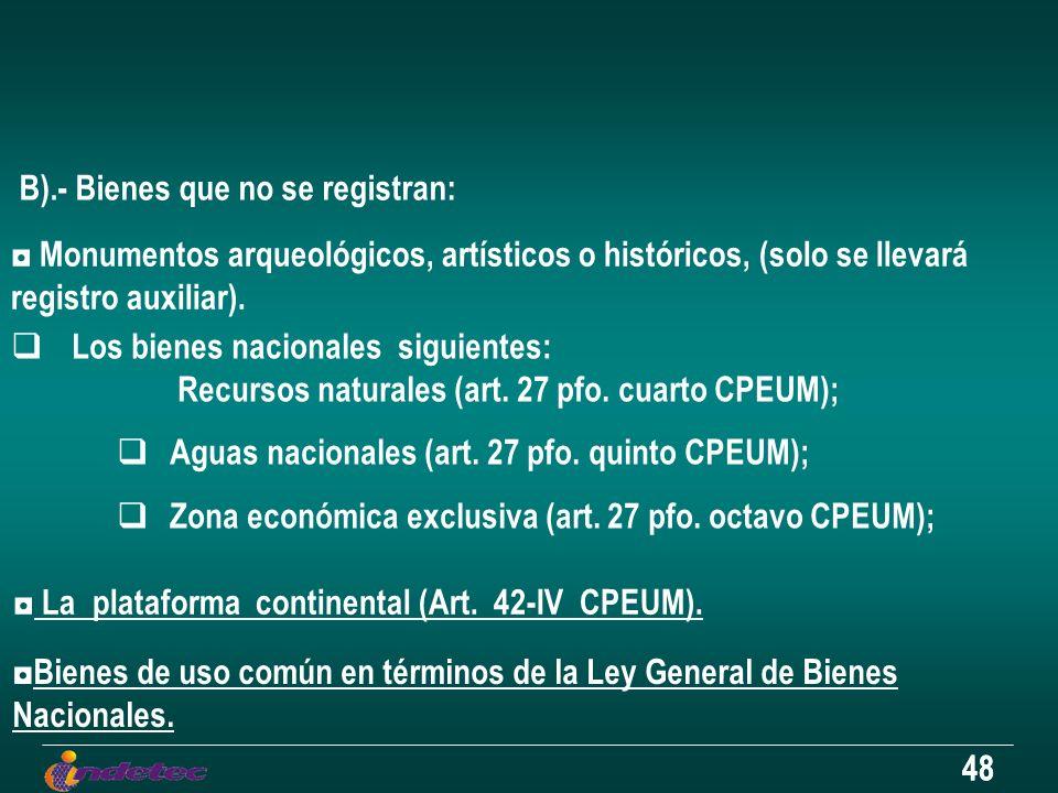 48 B).- Bienes que no se registran: Monumentos arqueológicos, artísticos o históricos, (solo se llevará registro auxiliar). Bienes de uso común en tér