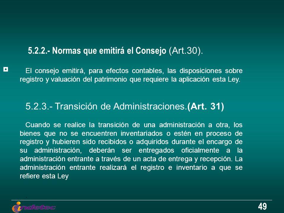 49 5.2.2.- Normas que emitirá el Consejo (Art.30). El consejo emitirá, para efectos contables, las disposiciones sobre registro y valuación del patrim