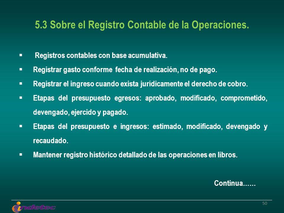 50 5.3 Sobre el Registro Contable de la Operaciones. Registros contables con base acumulativa. Registrar gasto conforme fecha de realización, no de pa