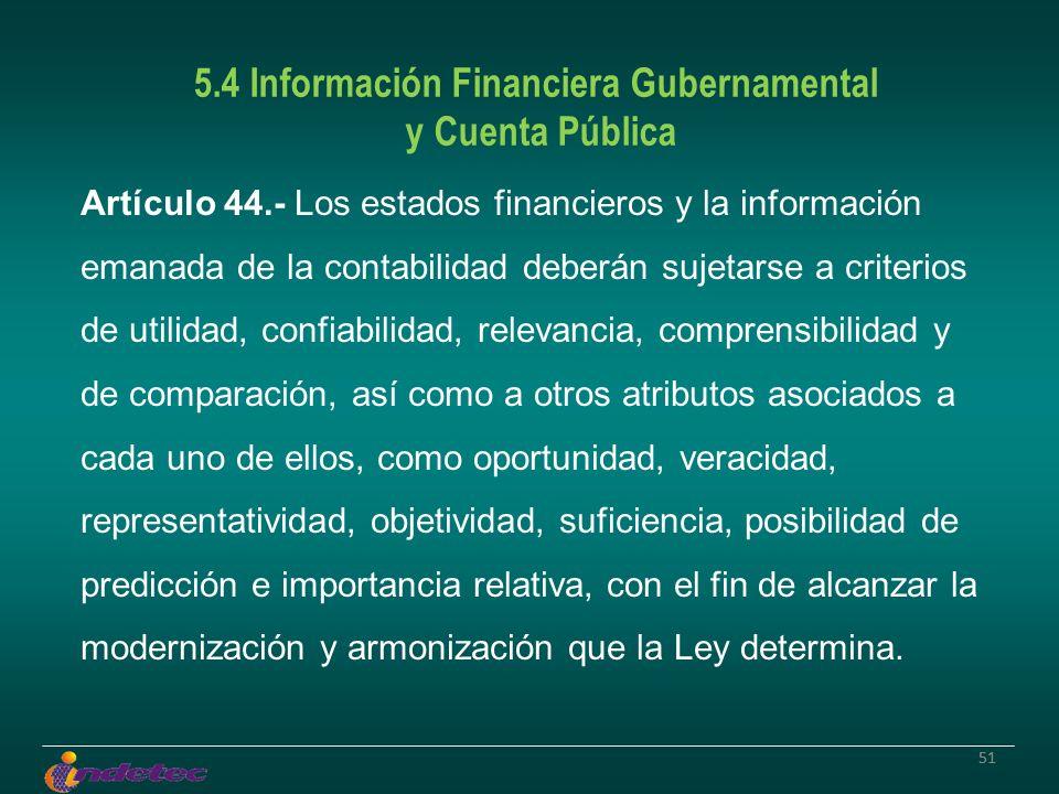 51 Artículo 44.- Los estados financieros y la información emanada de la contabilidad deberán sujetarse a criterios de utilidad, confiabilidad, relevan