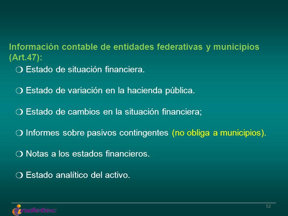 52 Información contable de entidades federativas y municipios (Art.47): Estado de situación financiera. Estado de variación en la hacienda pública. Es