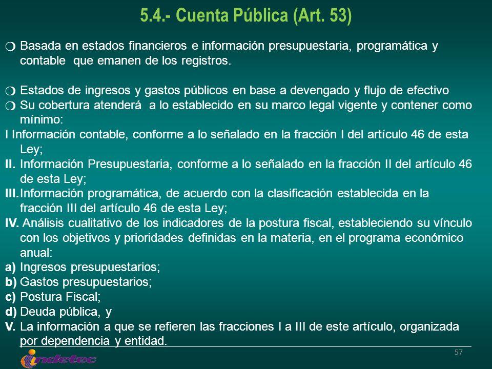 57 5.4.- Cuenta Pública (Art. 53) Basada en estados financieros e información presupuestaria, programática y contable que emanen de los registros. Est