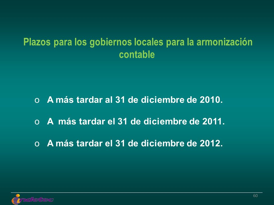 60 o A más tardar al 31 de diciembre de 2010. o A más tardar el 31 de diciembre de 2011. o A más tardar el 31 de diciembre de 2012. Plazos para los go