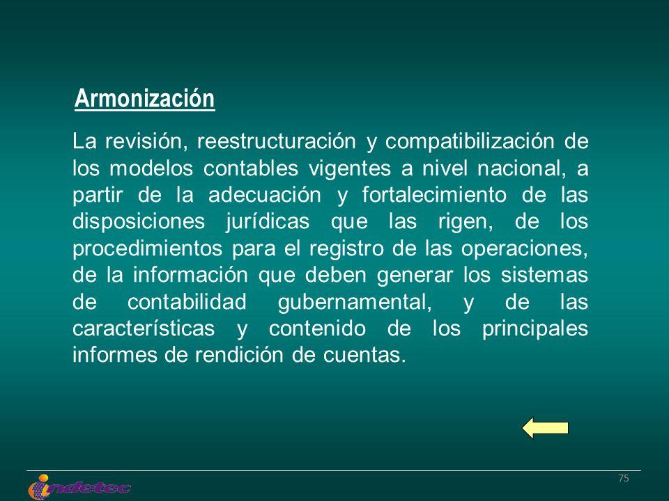 75 La revisión, reestructuración y compatibilización de los modelos contables vigentes a nivel nacional, a partir de la adecuación y fortalecimiento d