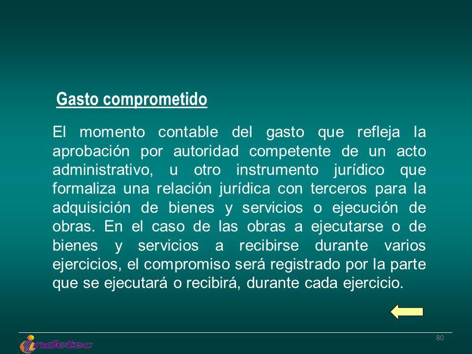 80 El momento contable del gasto que refleja la aprobación por autoridad competente de un acto administrativo, u otro instrumento jurídico que formali