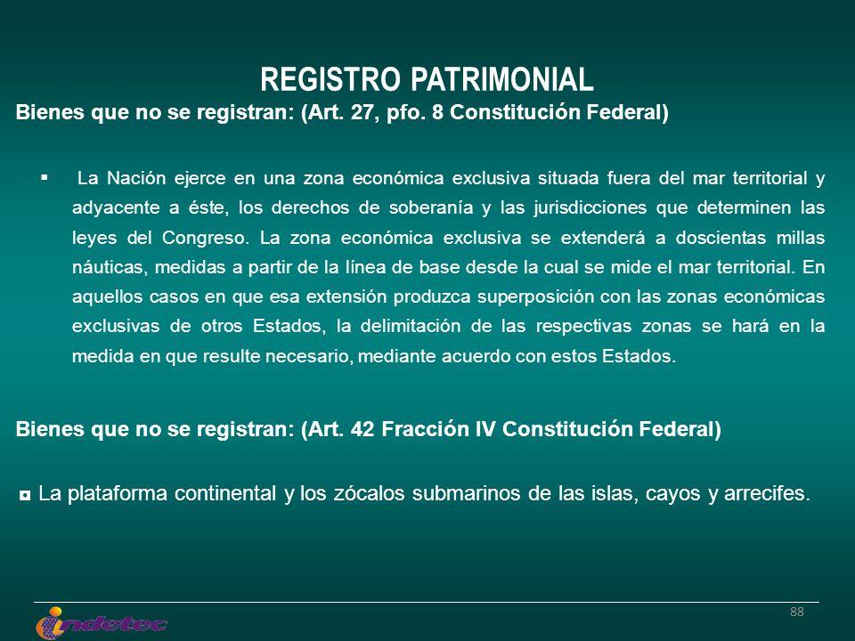 88 REGISTRO PATRIMONIAL Bienes que no se registran: (Art. 27, pfo. 8 Constitución Federal) La Nación ejerce en una zona económica exclusiva situada fu