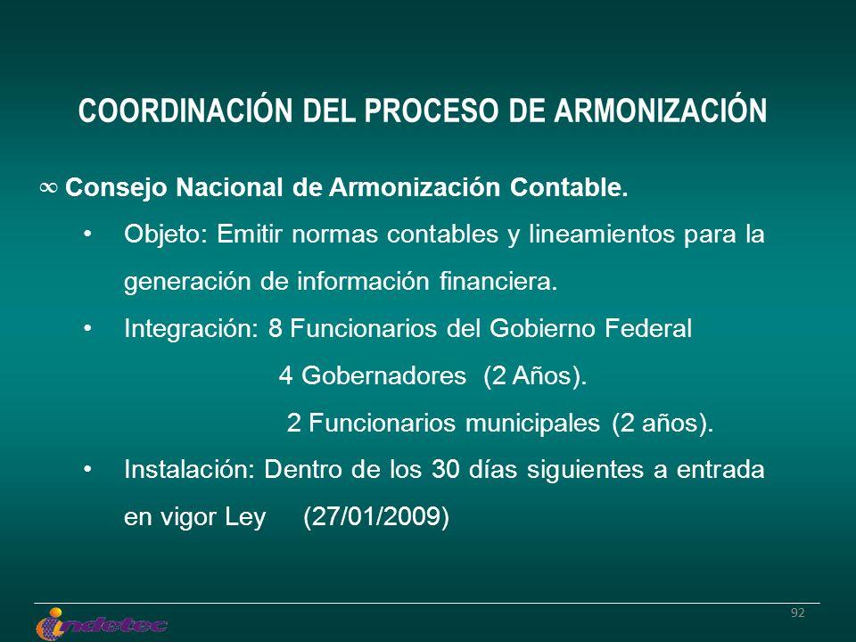 92 COORDINACIÓN DEL PROCESO DE ARMONIZACIÓN Consejo Nacional de Armonización Contable. Objeto: Emitir normas contables y lineamientos para la generaci