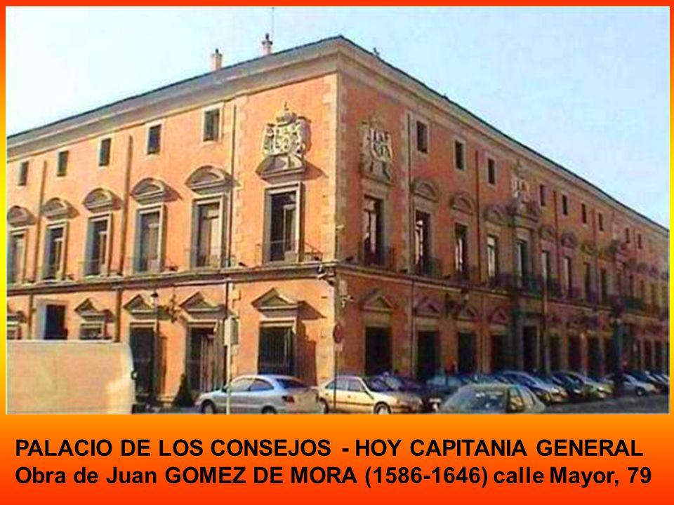 PALACIO DE LOS CONSEJOS - HOY CAPITANIA GENERAL Obra de Juan GOMEZ DE MORA (1586-1646) calle Mayor, 79