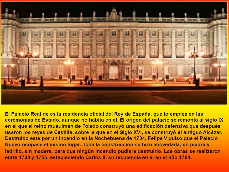 El Palacio Real de es la residencia oficial del Rey de España, que lo emplea en las ceremonias de Estado, aunque no habita en él.
