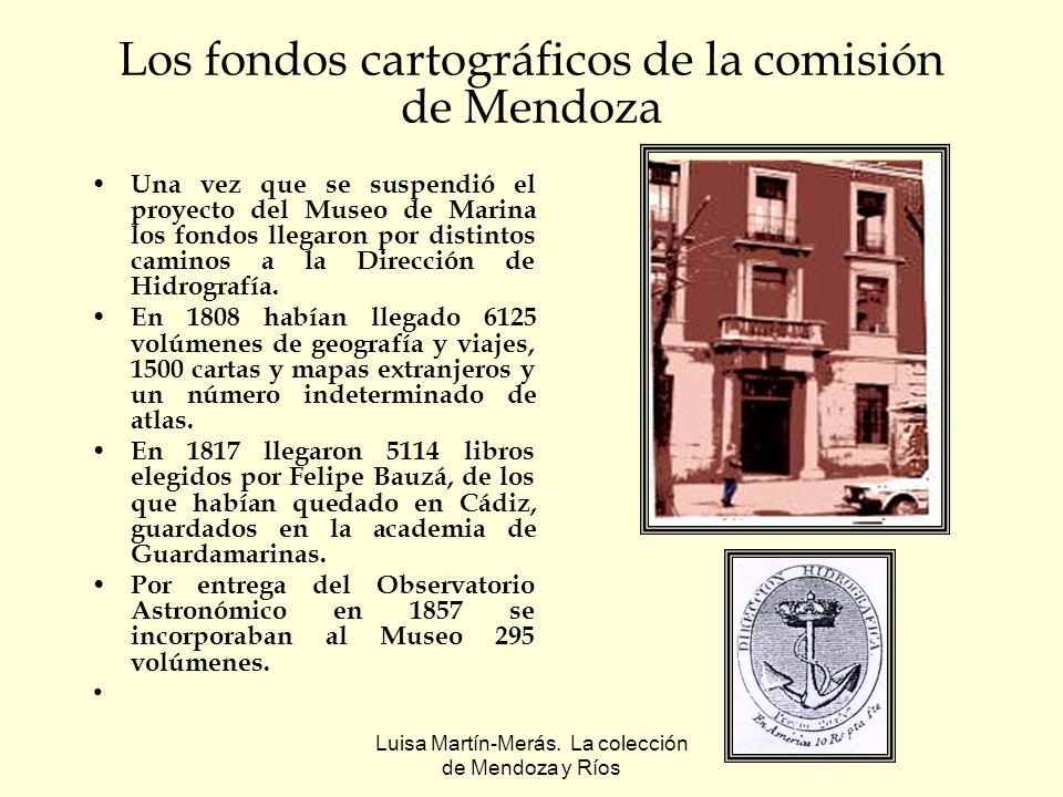 Luisa Martín-Merás. La colección de Mendoza y Ríos Los fondos cartográficos de la comisión de Mendoza Una vez que se suspendió el proyecto del Museo d