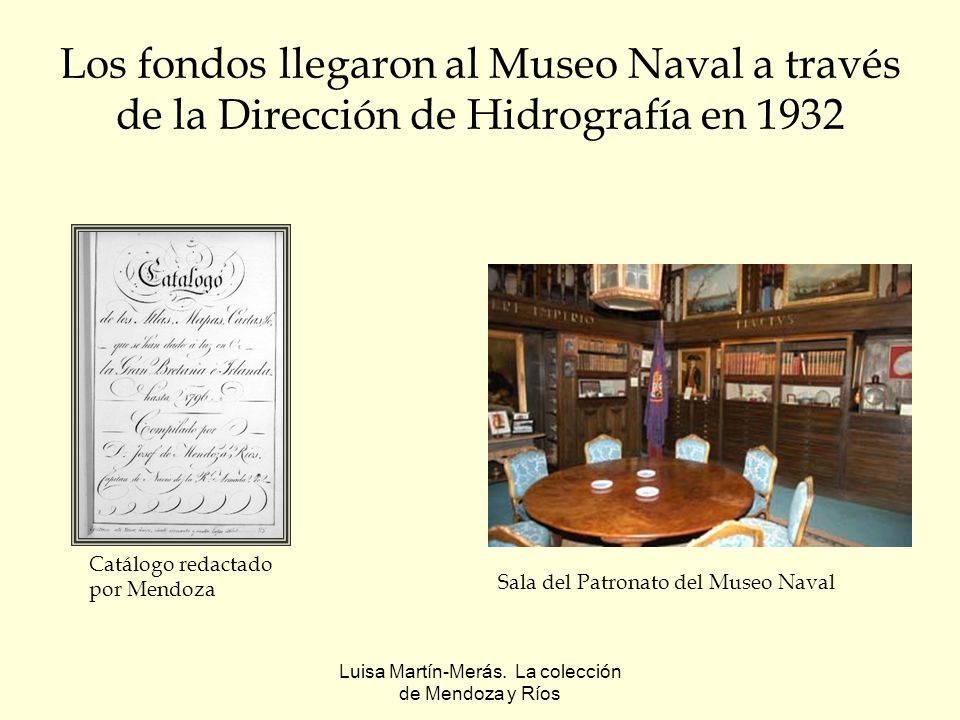Luisa Martín-Merás. La colección de Mendoza y Ríos Los fondos llegaron al Museo Naval a través de la Dirección de Hidrografía en 1932 Catálogo redacta