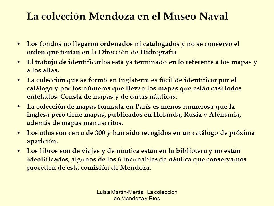 Luisa Martín-Merás. La colección de Mendoza y Ríos La colección Mendoza en el Museo Naval Los fondos no llegaron ordenados ni catalogados y no se cons