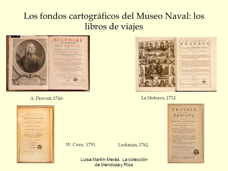 Luisa Martín-Merás. La colección de Mendoza y Ríos Los fondos cartográficos del Museo Naval: los libros de viajes W. Coxe, 1791 Lockman, 1762 A. Prevo