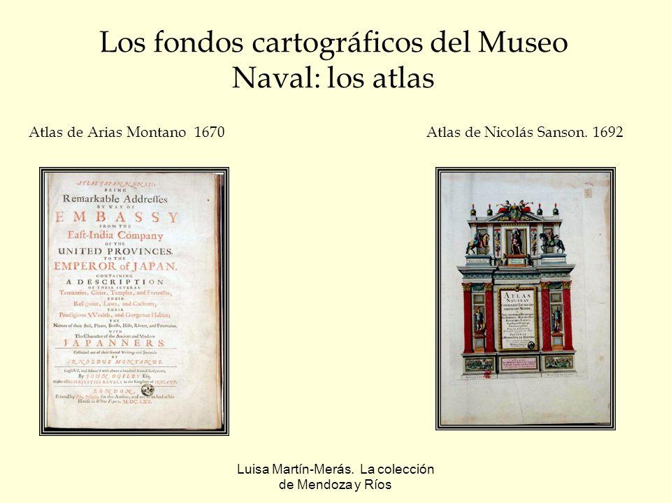 Luisa Martín-Merás. La colección de Mendoza y Ríos Los fondos cartográficos del Museo Naval: los atlas Atlas de Arias Montano 1670Atlas de Nicolás San