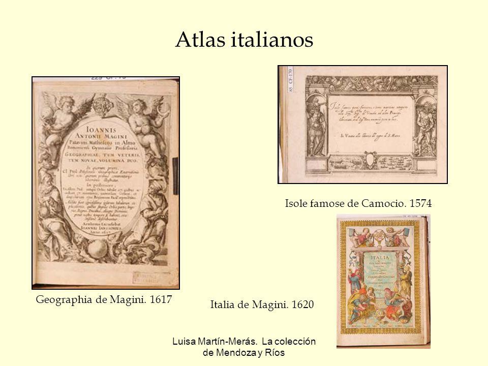 Luisa Martín-Merás. La colección de Mendoza y Ríos Atlas italianos Geographia de Magini. 1617 Italia de Magini. 1620 Isole famose de Camocio. 1574