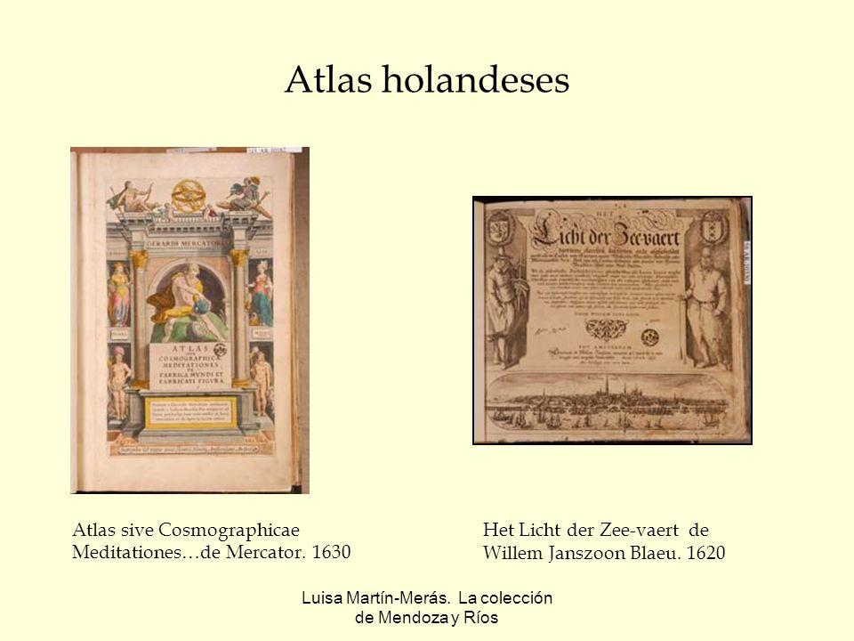 Luisa Martín-Merás. La colección de Mendoza y Ríos Atlas holandeses Het Licht der Zee-vaert de Willem Janszoon Blaeu. 1620 Atlas sive Cosmographicae M