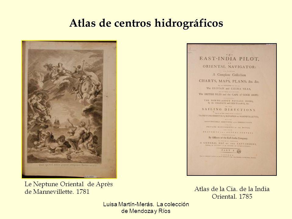 Luisa Martín-Merás. La colección de Mendoza y Ríos Atlas de centros hidrográficos Atlas de la Cia. de la India Oriental. 1785 Le Neptune Oriental de A