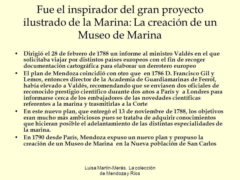 Luisa Martín-Merás. La colección de Mendoza y Ríos Fue el inspirador del gran proyecto ilustrado de la Marina: La creación de un Museo de Marina Dirig