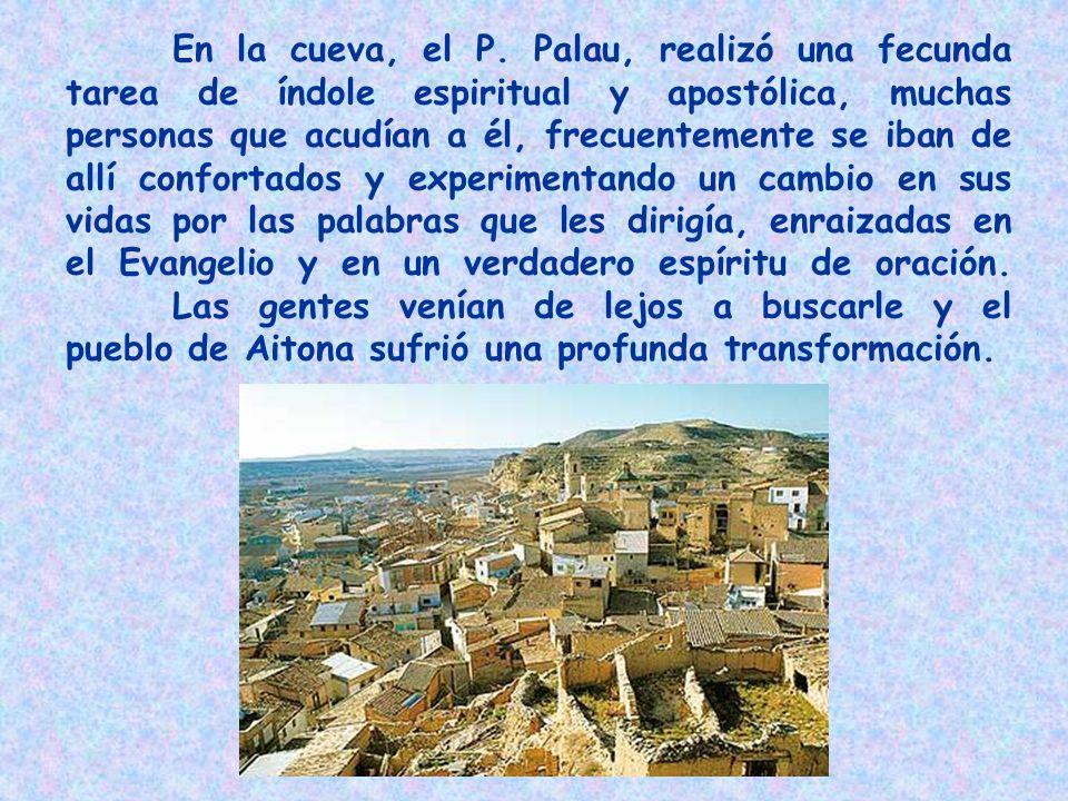 En la cueva, el P. Palau, realizó una fecunda tarea de índole espiritual y apostólica, muchas personas que acudían a él, frecuentemente se iban de all