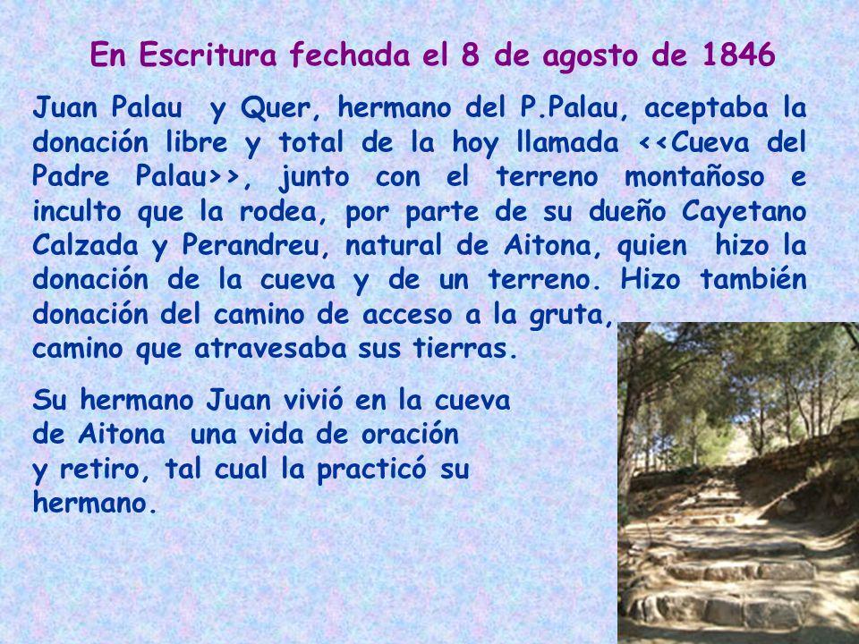 Juan Palau y Quer, hermano del P.Palau, aceptaba la donación libre y total de la hoy llamada >, junto con el terreno montañoso e inculto que la rodea,