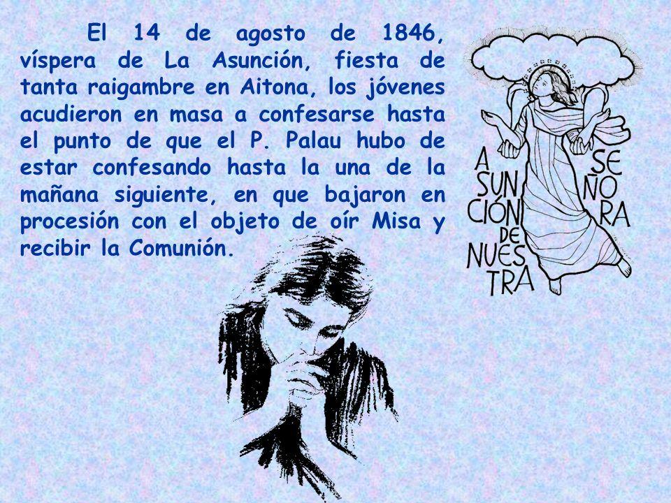 El 14 de agosto de 1846, víspera de La Asunción, fiesta de tanta raigambre en Aitona, los jóvenes acudieron en masa a confesarse hasta el punto de que
