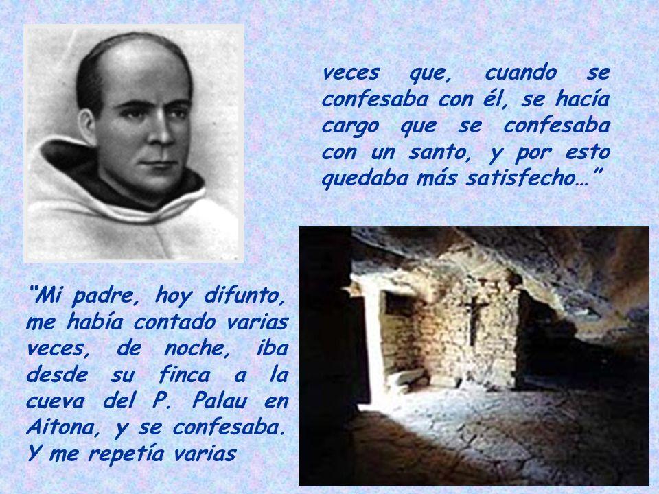Mi padre, hoy difunto, me había contado varias veces, de noche, iba desde su finca a la cueva del P. Palau en Aitona, y se confesaba. Y me repetía var