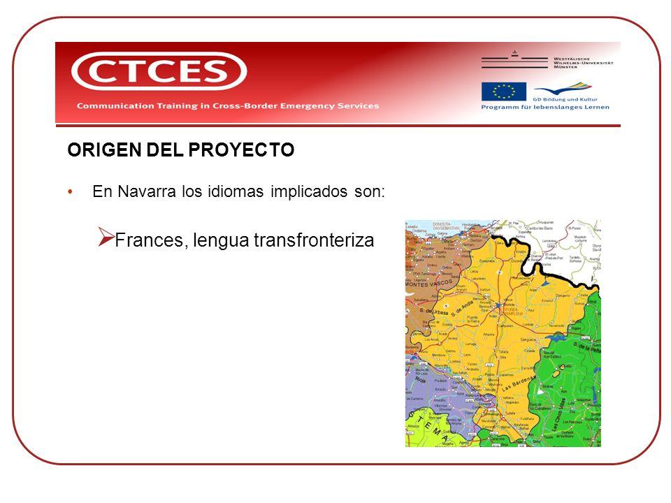 ORIGEN DEL PROYECTO En Navarra los idiomas implicados son: Frances, lengua transfronteriza