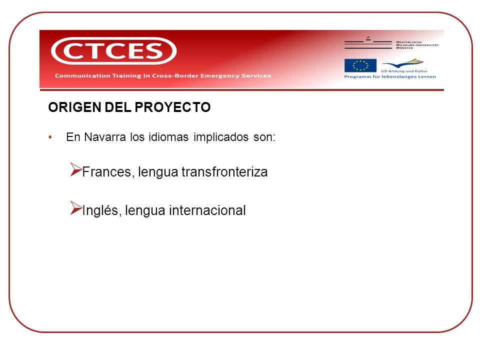 ORIGEN DEL PROYECTO En Navarra los idiomas implicados son: Frances, lengua transfronteriza Inglés, lengua internacional