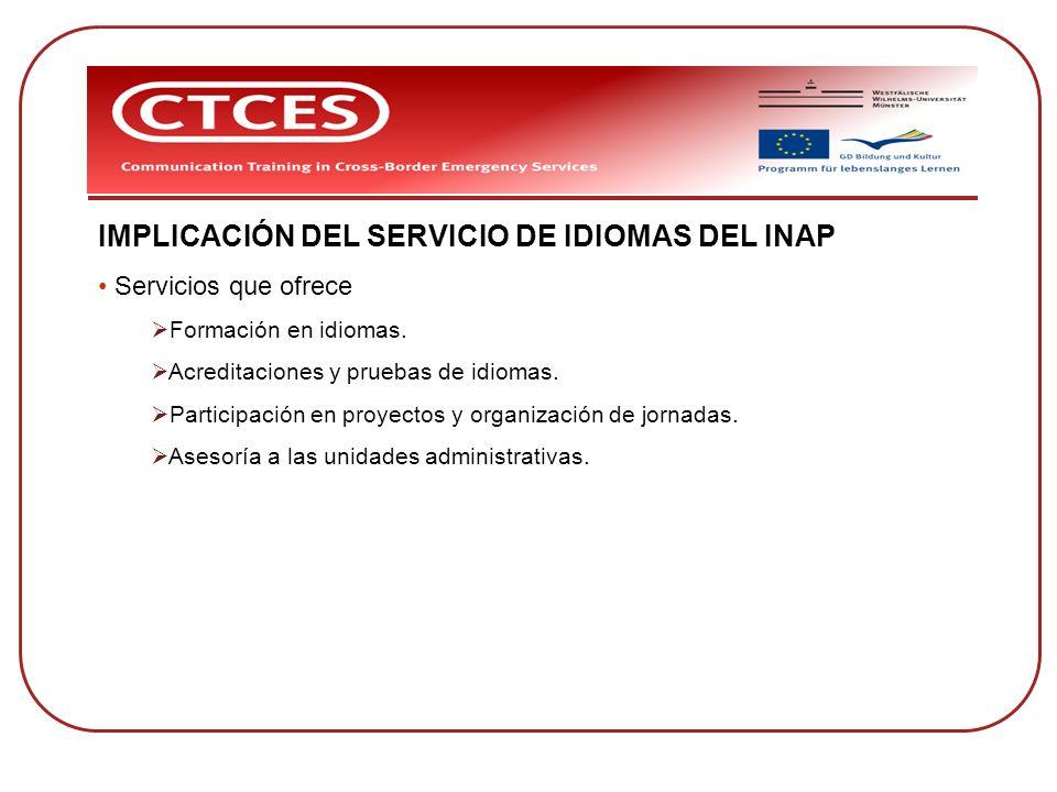 IMPLICACIÓN DEL SERVICIO DE IDIOMAS DEL INAP Servicios que ofrece Formación en idiomas. Acreditaciones y pruebas de idiomas. Participación en proyecto