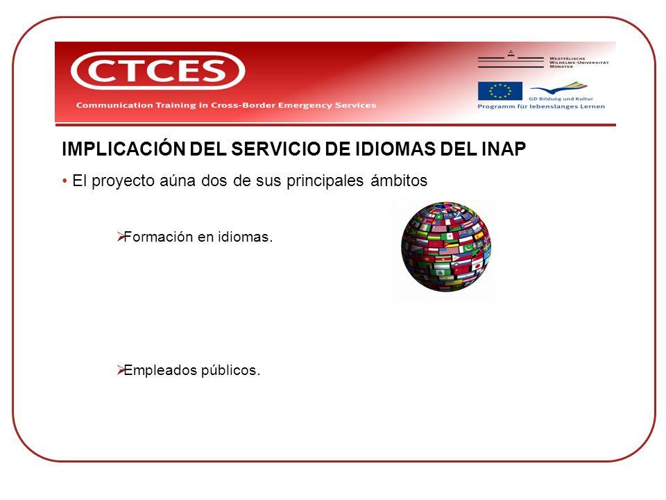 IMPLICACIÓN DEL SERVICIO DE IDIOMAS DEL INAP El proyecto aúna dos de sus principales ámbitos Formación en idiomas. Empleados públicos.