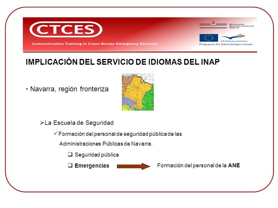 IMPLICACIÓN DEL SERVICIO DE IDIOMAS DEL INAP Navarra, región fronteriza La Escuela de Seguridad Formación del personal de seguridad pública de las Adm