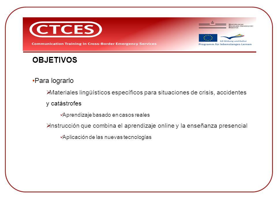 OBJETIVOS Para lograrlo Materiales lingüísticos específicos para situaciones de crisis, accidentes y catástrofes Aprendizaje basado en casos reales In