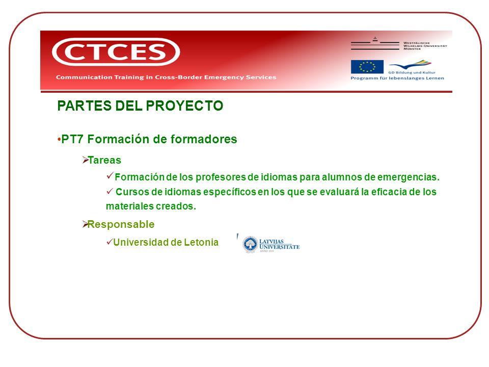 PARTES DEL PROYECTO PT7 Formación de formadores Tareas Formación de los profesores de idiomas para alumnos de emergencias. Cursos de idiomas específic